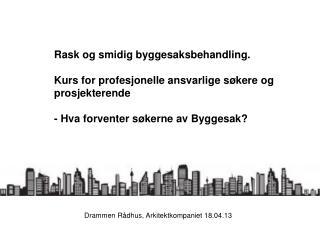 Drammen Rådhus, Arkitektkompaniet 18.04.13