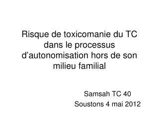 Risque de toxicomanie du TC dans le processus d�autonomisation hors de son milieu familial