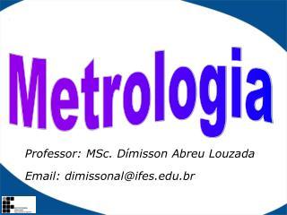 Professor: MSc. Dímisson Abreu Louzada Email: dimissonal@ifes.br