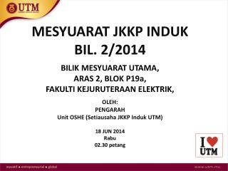 MESYUARAT JKKP INDUK BIL. 2/2014 - BILIK MESYUARAT UTAMA,