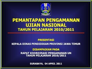 PEMANTAPAN PENGAMANAN  UJIAN NASIONAL TAHUN PELAJARAN 2010/2011 PRESENTASI