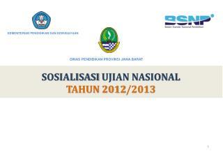SOSIALISASI  UJIAN NASIONAL TAHUN 201 2 /201 3