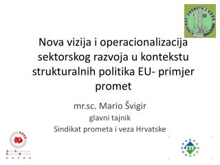 m r.sc . Mario  Švigir g lavni tajnik Sindikat prometa i veza Hrvatske