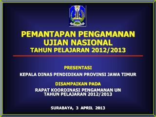 PEMAN TAPAN  PENGAMANAN  UJIAN  NASIONAL TAHUN PELAJARAN  201 2 /201 3 PRESENTASI