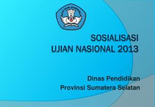 Sosialisasi  ujian nasional 2013