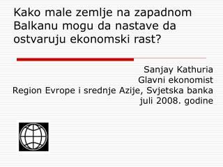 Kako male zemlje na zapadnom Balkanu mogu da nastave da ostvaruju ekonomski rast ?