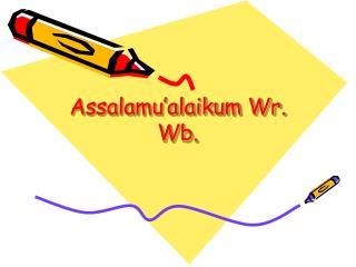 Assalamu�alaikum Wr. Wb.