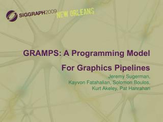 GRAMPS: A Programming Model For Graphics Pipelines