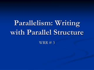 Parallelism: Writing with Parallel Structure