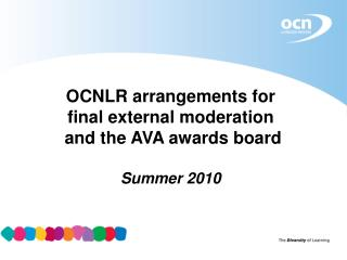 OCNLR arrangements for final external moderation  and the AVA awards board Summer 2010