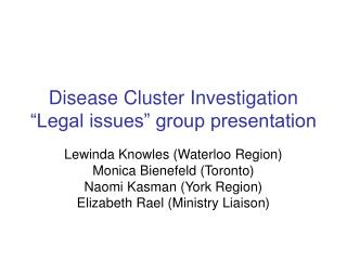 "Disease Cluster Investigation ""Legal issues"" group presentation"