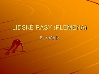 LIDSKÉ RASY (PLEMENA)