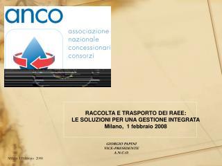 RACCOLTA E TRASPORTO DEI RAEE: LE SOLUZIONI PER UNA GESTIONE INTEGRATA Milano,  1 febbraio 2008