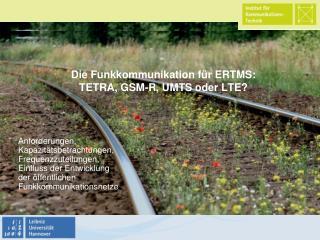 Die Funkkommunikation für ERTMS: TETRA, GSM-R, UMTS oder LTE?