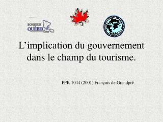 L'implication du gouvernement dans le champ du tourisme.