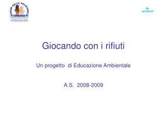 Giocando con i rifiuti Un progetto  di Educazione Ambientale A.S.  2008-2009