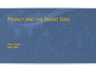 Privacy and the Smart Grid Elias L. Quinn April, 2009