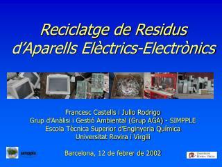 Reciclatge de Residus d�Aparells El�ctrics-Electr�nics Francesc Castells i Julio Rodrigo