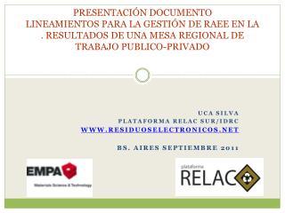 UCA SILVA  PLATAFORMA RELAC SUR/IDRC WWW.RESIDUOSELECTRONICOS.NET BS. AIRES SEPTIEMBRE 2011