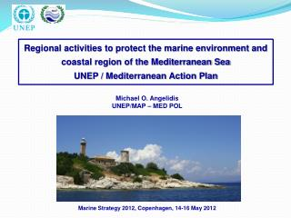 Michael O. Angelidis UNEP/MAP – MED POL Marine Strategy 2012, Copenhagen, 14-16 May 2012