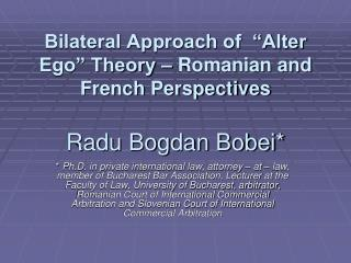 "Bilateral Approach of  ""Alter Ego"" Theory – Romanian and French Perspectives Radu Bogdan Bobei*"