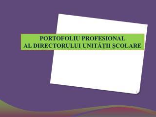 PORTOFOLIU PROFESIONAL AL DIRECTORULUI UNITĂȚII ȘCOLARE