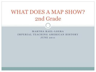 WHAT DOES A MAP SHOW? 2nd Grade