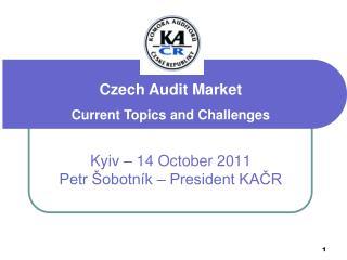 Kyiv – 14 October 2011 Petr Šobotník – President KAČR