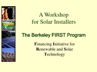 A Workshop for Solar Installers The Berkeley FIRST Program