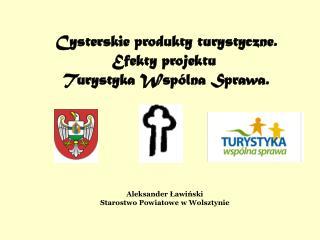 Cysterskie produkty turystyczne. Efekty projektu  Turystyka Wspólna Sprawa.
