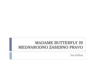 MADAME BUTTERFLY IN MEDNARODNO ZASEBNO PRAVO