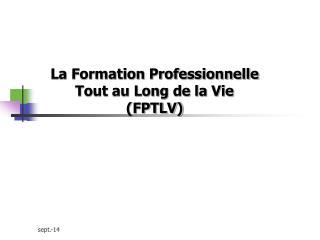 La Formation  Professionnelle  Tout au Long de la Vie (FPTLV)
