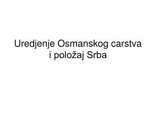 Uredjenje Osmanskog carstva i položaj Srba