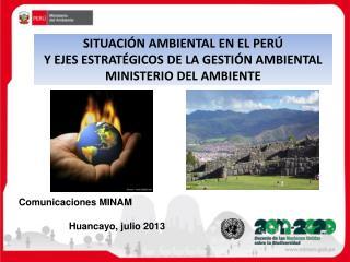 SITUACIÓN AMBIENTAL EN EL PERÚ Y EJES ESTRATÉGICOS DE LA GESTIÓN AMBIENTAL MINISTERIO DEL AMBIENTE