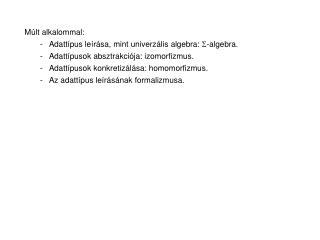Múlt alkalommal:        -   Adattípus leírása, mint univerzális algebra:  -algebra.