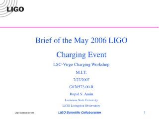 Brief of the May 2006 LIGO Charging Event LSC-Virgo Charging Workshop M.I.T. 7/27/2007