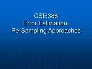 CSI5388 Error Estimation:              Re-Sampling Approaches
