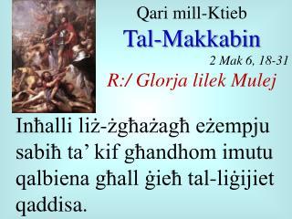 Qari  mill- Ktieb Tal- Makkabin 2  Mak  6, 18-31 R:/  Glorja lilek Mulej