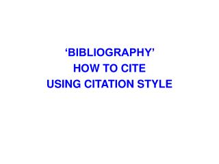 �BIBLIOGRAPHY�  HOW TO CITE  USING CITATION STYLE