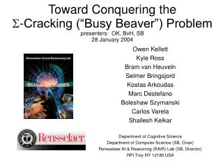 "Toward Conquering the -Cracking ("" Busy Beaver"") Problem presenters:  OK, BvH, SB 28 January 2004"