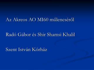 Az Akreos AO MI60 műlencséről Radó Gábor és Shir Shamsi Khalil Szent István Kórház