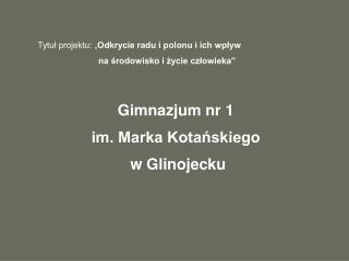 """Tytuł projektu: """" Odkrycie radu i polonu i ich wpływ"""