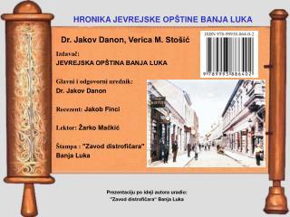 Izdavač: JEVREJSKA OPŠTINA BANJA LUKA Glavni i odgovorni urednik: Dr. Jakov Danon