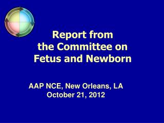 Report from the Committee on  Fetus and Newborn