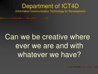 Department of ICT4D  (Information Communication Technology for Development)
