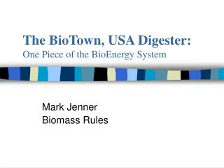 The BioTown, USA Digester: One Piece of the BioEnergy System