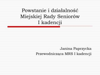 Powstanie i działalność  Miejskiej Rady Seniorów  I kadencji