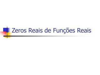 Zeros Reais de Fun��es Reais