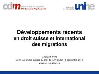 D�veloppements r�cents en droit suisse et international des migrations