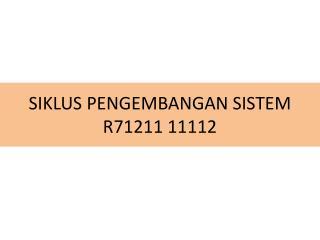SIKLUS PENGEMBANGAN SISTEM R71211  11112